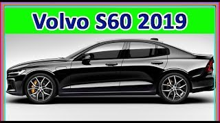 Volvo S60 2019 | 2019 Volvo S60 Review : Interior, Driving, Crash Test, Features in Pictures