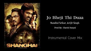 Jo Bheji Thi Duaa - Instrumental Cover Mix (Shanghai/Arijit Singh)   Harsh Sanyal  