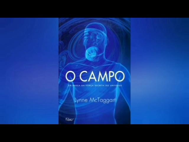 Audio Livro, O Campo, em busca da Força Secreta do universo, por Lynne  McTaggart