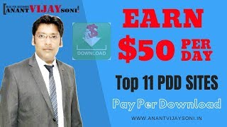 Earn $50 Per Day From Top 11 PPD SITES (Pay Per Download) - Anant Vijay Soni Avstech