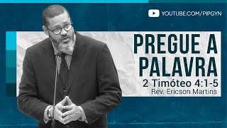 Pregue a Palavra - 2 Timóteo 4:1-5 | Rev. Ericson Martins