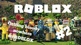 Roblox #2: Getting Bloody Nowhere
