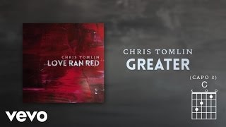 Chris Tomlin - Greater (Lyrics & Chords)