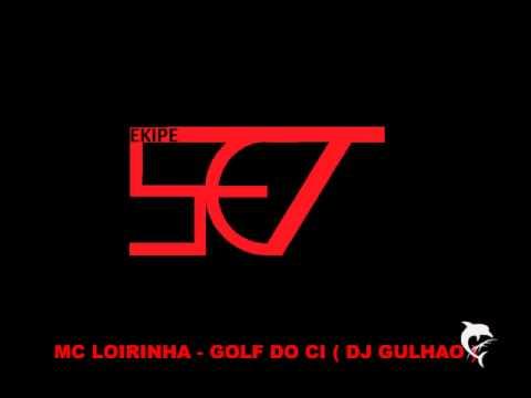 MC LOIRINHA - GOLF DO CI ( DJ GULHAO )