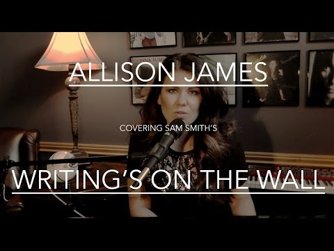 Writing's On The Wall (Sam Smith Cover) - Allison James