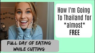 Going To Thailand FOR FREE?   Full Day of Eating While Cutting Ep. 22