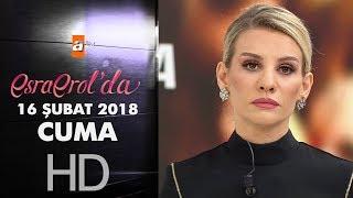 Esra Erol'da 16 Şubat 2018 Cuma  - 550. bölüm