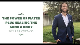 The Power of Water and Healing With Chris Wakewater