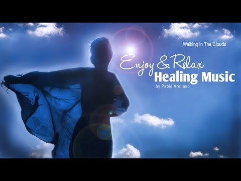 Healing And Relaxing Music For Meditation (Walking In The Clouds) - Pablo Arellano