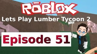 Roblox - Lets Play Lumber Tycoon 2 - Ep 51
