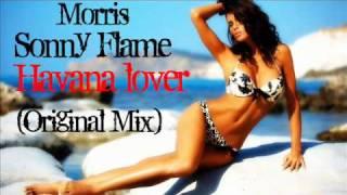 Morris feat. Sonny Flame - Havana Lover (Original Mix)
