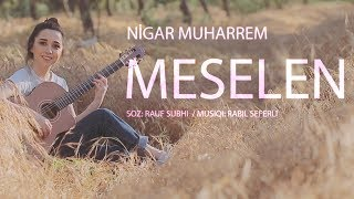Nigar Muharrem - Meselen (Video 2018)