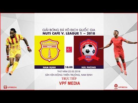 FULL   Nam Định vs Hải Phòng   VÒNG 3 NUTI CAFE V LEAGUE 2018