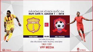 FULL | Nam Định vs Hải Phòng | VÒNG 3 NUTI CAFE V LEAGUE 2018