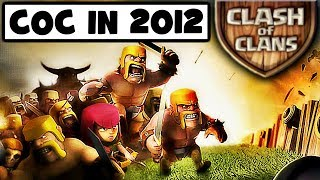 WHAT WAS CLASH OF CLANS LIKE WHEN IT WAS FIRST RELEASED! | COC IN 2012!!