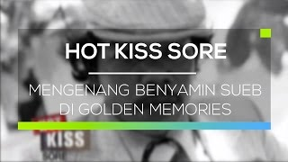 Video Mengenang Benyamin Sueb di Golden Memories  -  Hot Kiss Sore download MP3, 3GP, MP4, WEBM, AVI, FLV Juli 2018