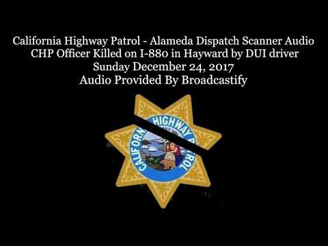 California Highway Patrol Dispatch Scanner Audio CHP Officer Killed on I-880 by DUI driver
