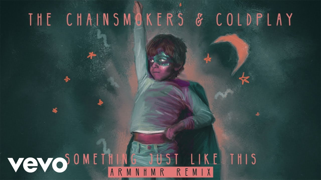 The Chainsmokers  / Coldplay — Something Just Like This (ARMNHMR Remix Audio)