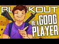 HOW TO BE A GOOD PLAYER IN BLACKOUT