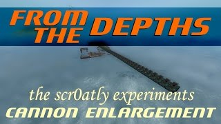 From The Depths [Gameplay] - The scr0atly Experiments - How Big Can a Cannon Get?