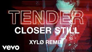 TENDER - Closer Still (XYLØ Remix)