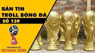 Bản tin Troll Bóng Đá số 139: Mua bản quyền World Cup như đi mua rau ngoài chợ