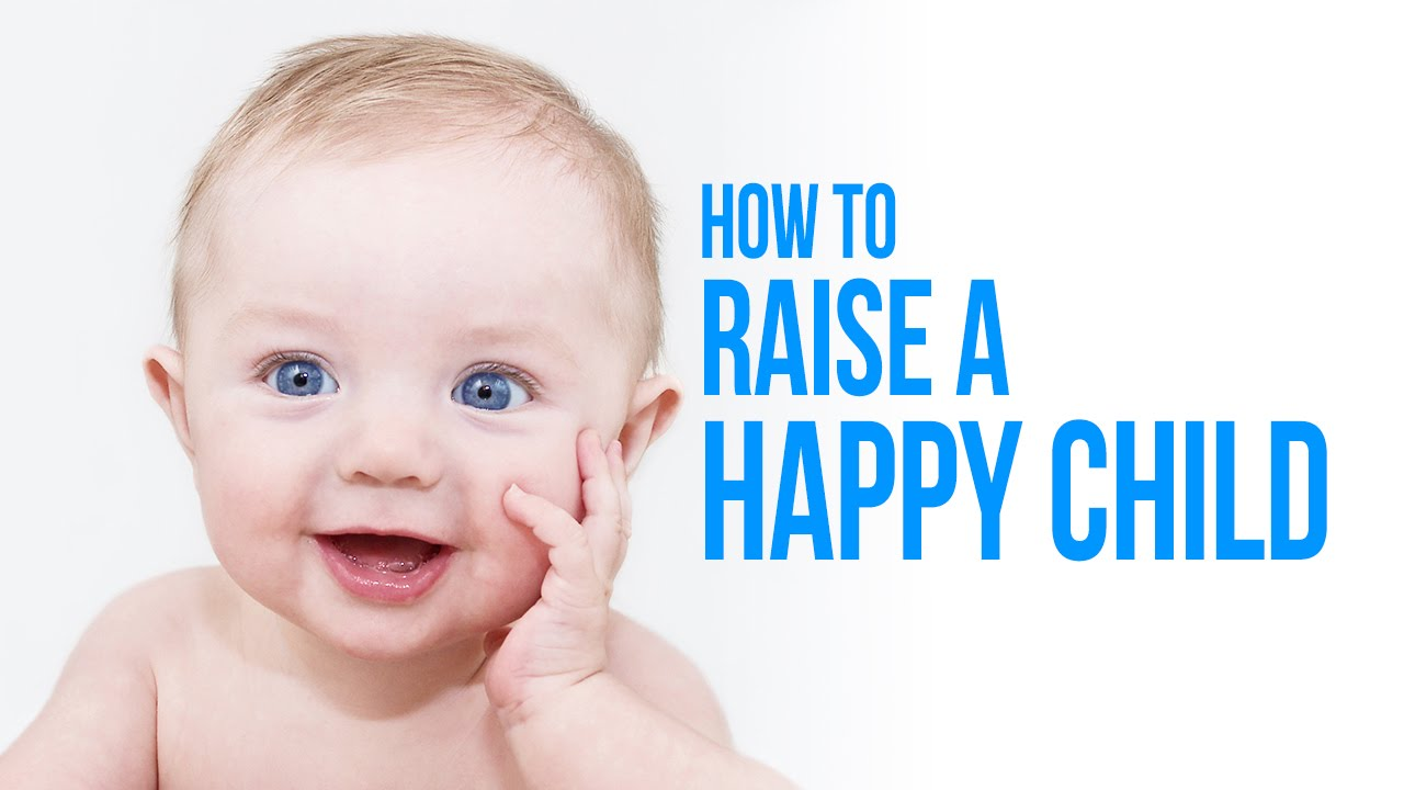 How to raise a happy child