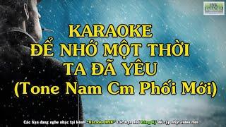 Karaoke Để Nhớ Một Thời Ta Đã Yêu - Tone Nam Cm (Phối Mới )