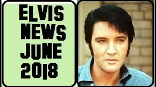 Elvis Presley News Report 2018: June