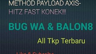 Method Payload Axis-Hitz Update terbaru fast konek!!! all tkp Bug WA & balon8