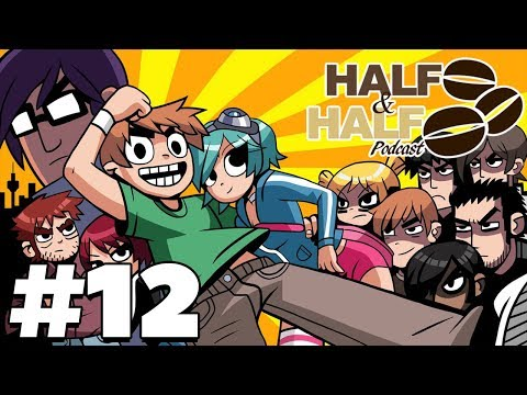 Scott Pilgrim Vs The World Discussion - Half & Half Podcast #12
