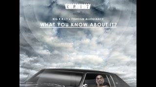 Big K.R.I.T. - What You Know About It (Prod. by Foreign Allegiance) with Lyrics!