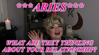 **ARIES** WHAT ARE THEY THINKING ABOUT YOUR RELATIONSHIP? NEW, PAST AND/OR CURRENT LOVE!!
