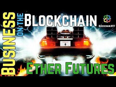 Ether Futures Introduced - Business on the Blockchain