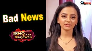 Ishq Mein Marjawan 2  A Very Bad News For Helly Shah Fans