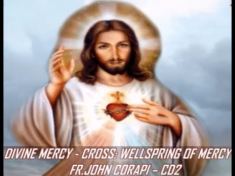 DIVINE MERCY (Disc 2) - CROSS: Wellspring of Mercy - Fr. John Corapi.