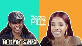 THE ZEZE MILLZ SHOW: FT TRILLARY BANKS -