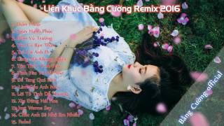 Liên Khúc Bằng Cường Remix Hay Nhất 2016 || Faded Remix || Liên Khúc Nhạc Trẻ Remix Hay Nhất
