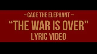 Cage The Elephant – The War Is Over (Lyric Video) + Sub