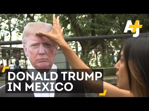'Donald Trump' In Mexico: We Asked Mexicans What They Thought About Trump | AJ+
