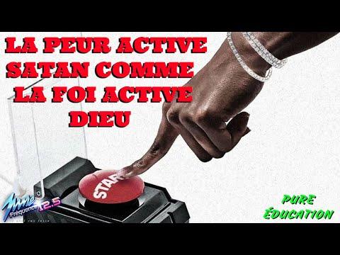 PURE EDUCATION : LA PEUR ACTIVE SATAN COMME LA FOI ACTIVE DIEU