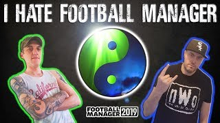 FM19 - I HATE FOOTBALL MANAGER - Football Manager 2019
