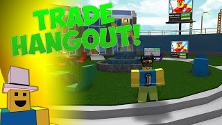 ROBLOX Trading | Trading at the TRADE HANGOUT!!!