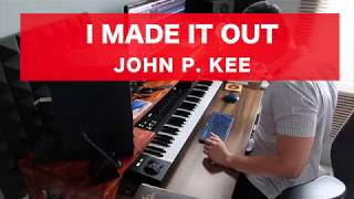 John P. Kee - I Made It Out (feat. Zacardi Cortez) - [PIANO COVER]