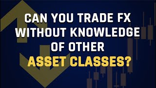 Can You Trade FΧ Without Knowledge Of Other Asset Classes?