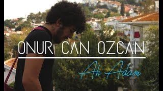 Onur Can Özcan - Ah Adam ( Official Video )
