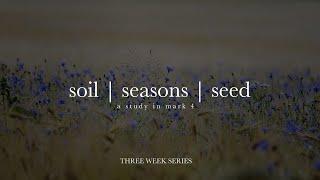 Soil, Seasons, Seed: Pt. 1
