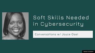 Soft Skills Needed in Cybersecurity w/ Joyce Osei