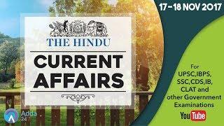 CURRENT AFFAIRS | THE HINDU | 17th - 18th November 2017 | UPSC,IBPS, RRB, SSC,CDS,IB,CLAT 2017 Video