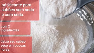 Receita Inédita pó secante caseiro para sabões sem soda e com soda – Primeira nesse formato